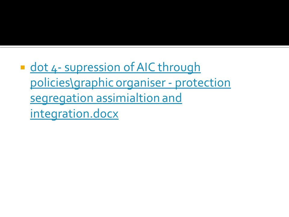 dot 4- supression of AIC through policies\graphic organiser - protection segregation assimialtion and integration.docx