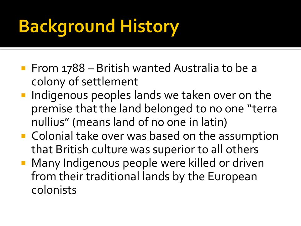 Background History From 1788 – British wanted Australia to be a colony of settlement.