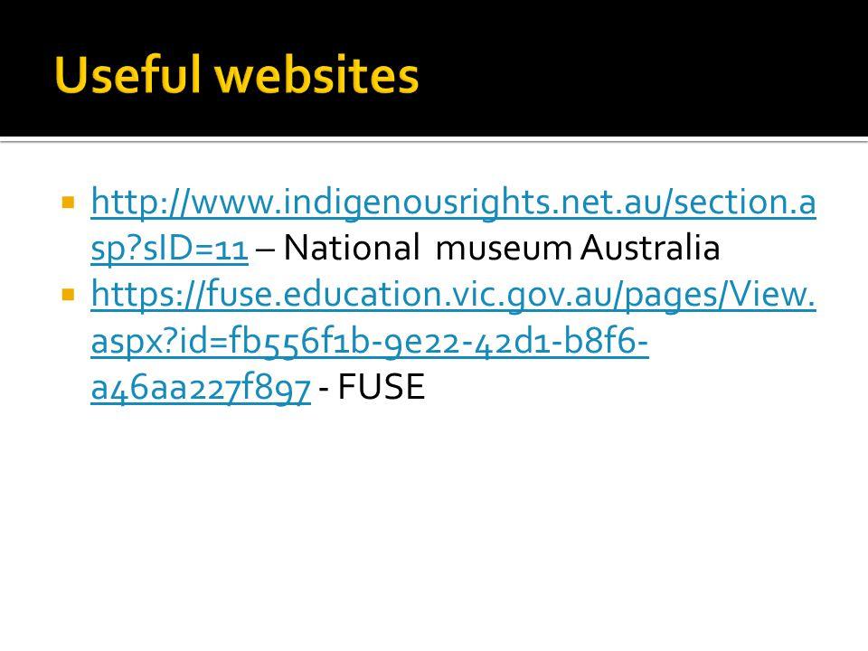 Useful websites http://www.indigenousrights.net.au/section.asp sID=11 – National museum Australia.