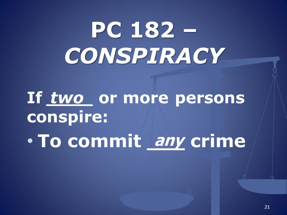 PC 182 – CONSPIRACY To commit ___ crime