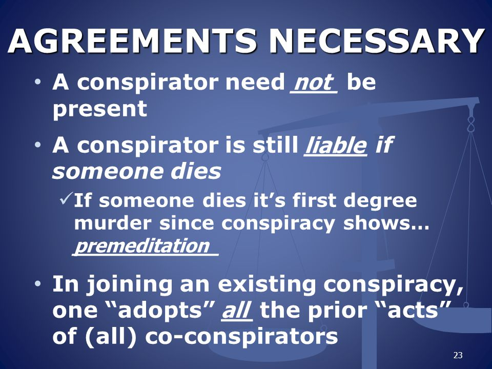 AGREEMENTS NECESSARY A conspirator need ___ be present