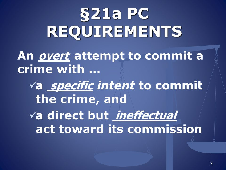 §21a PC REQUIREMENTS An ____ attempt to commit a crime with …