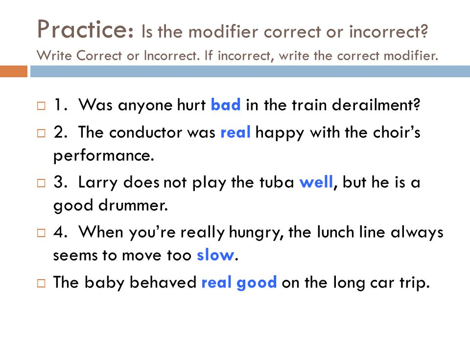 Practice: Is the modifier correct or incorrect