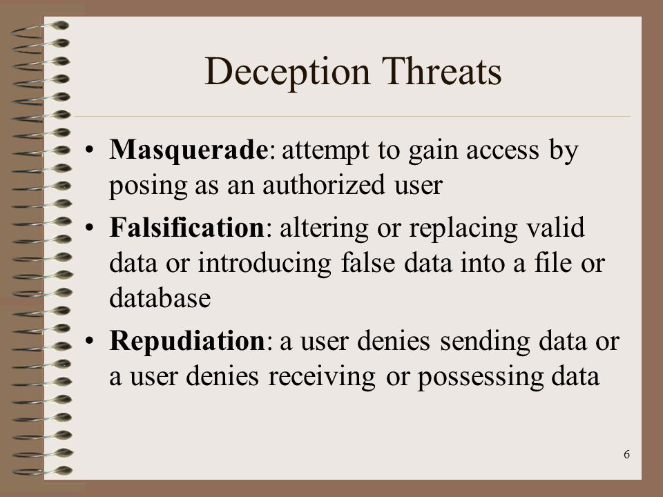 Deception Threats Masquerade: attempt to gain access by posing as an authorized user.
