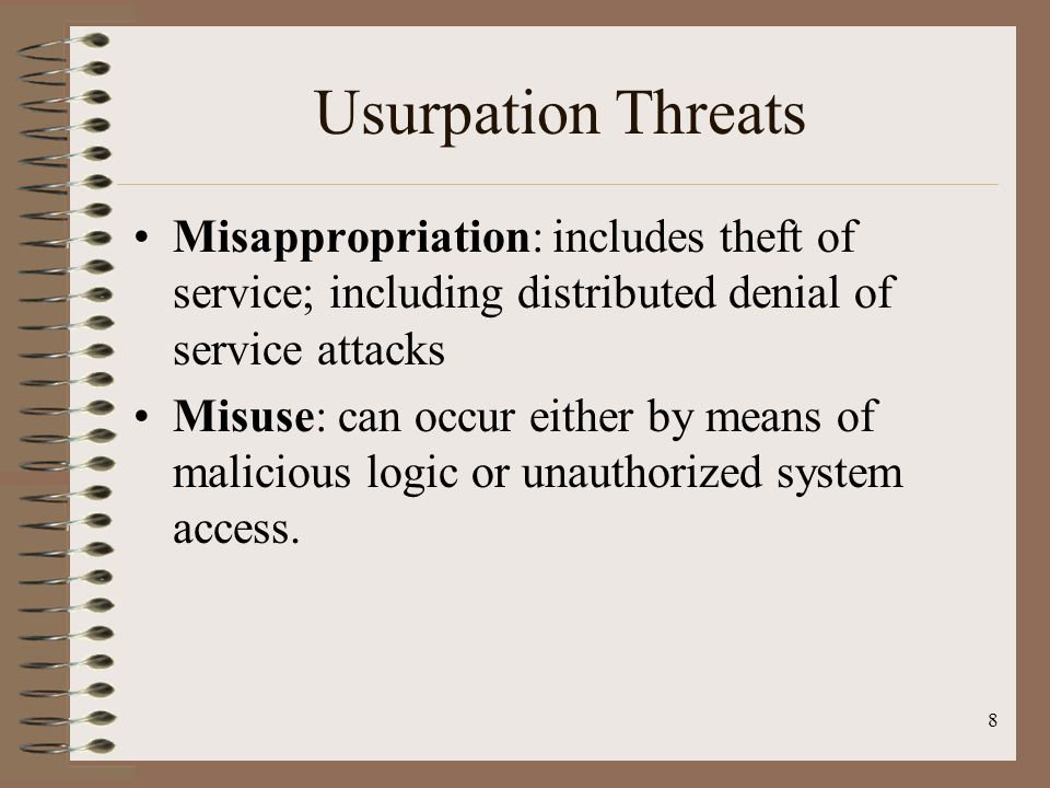 Usurpation Threats Misappropriation: includes theft of service; including distributed denial of service attacks.