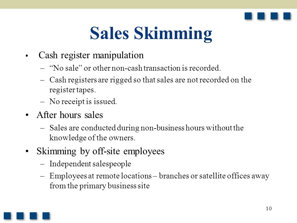 Sales Skimming After hours sales Skimming by off-site employees