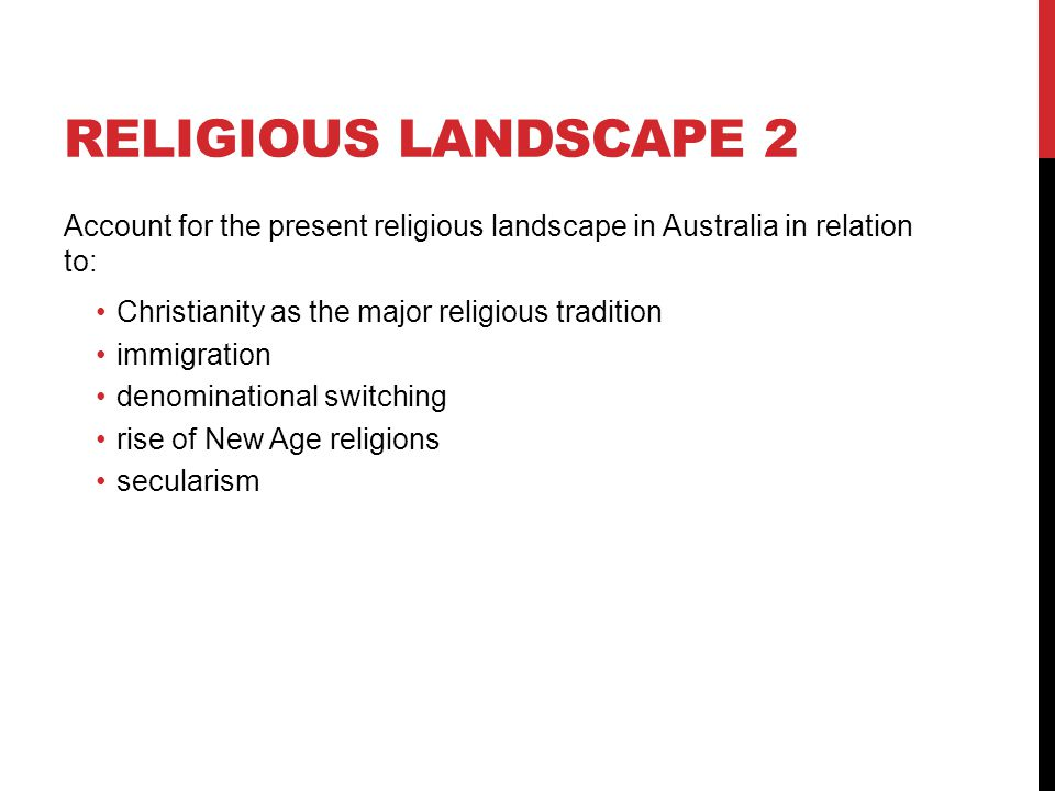 Religious landscape 2 Account for the present religious landscape in Australia in relation to: Christianity as the major religious tradition.