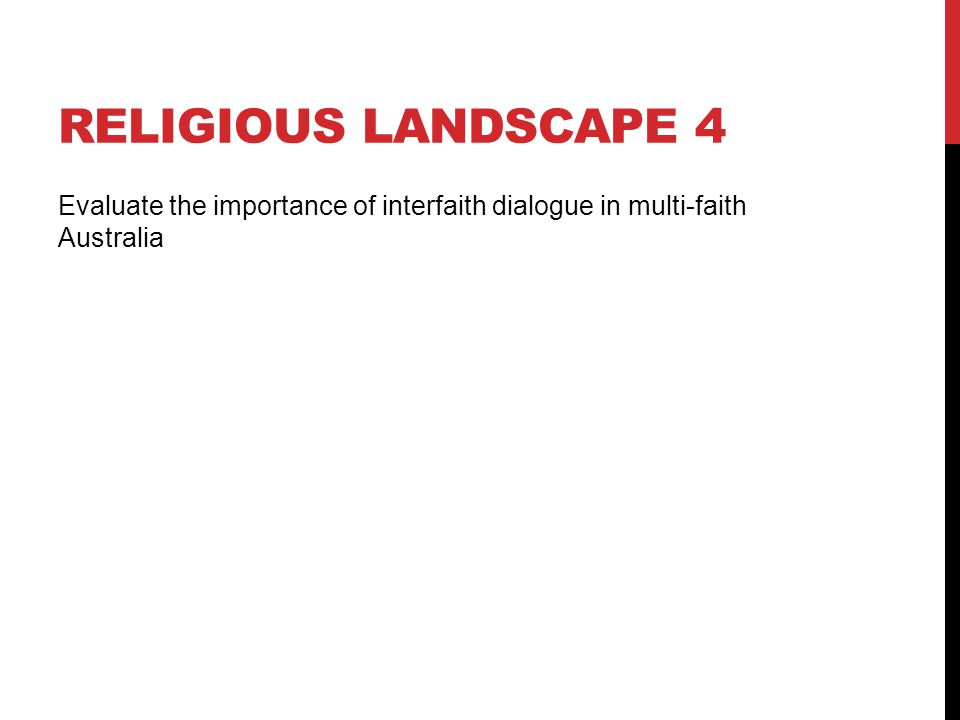 Religious landscape 4 Evaluate the importance of interfaith dialogue in multi-faith Australia