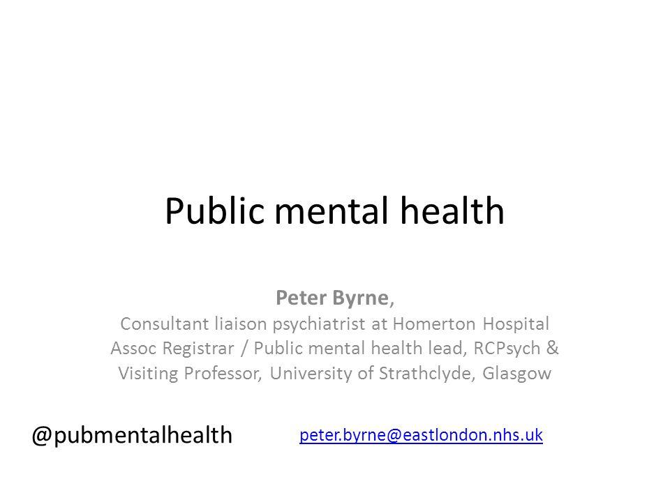 Public mental health @pubmentalhealth Peter Byrne,