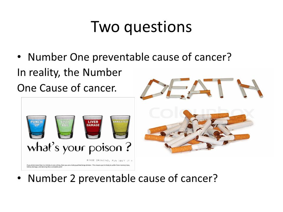Two questions Number One preventable cause of cancer