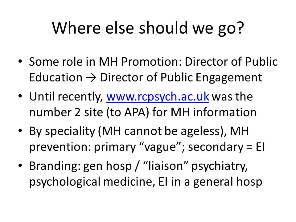 Where else should we go Some role in MH Promotion: Director of Public Education → Director of Public Engagement.