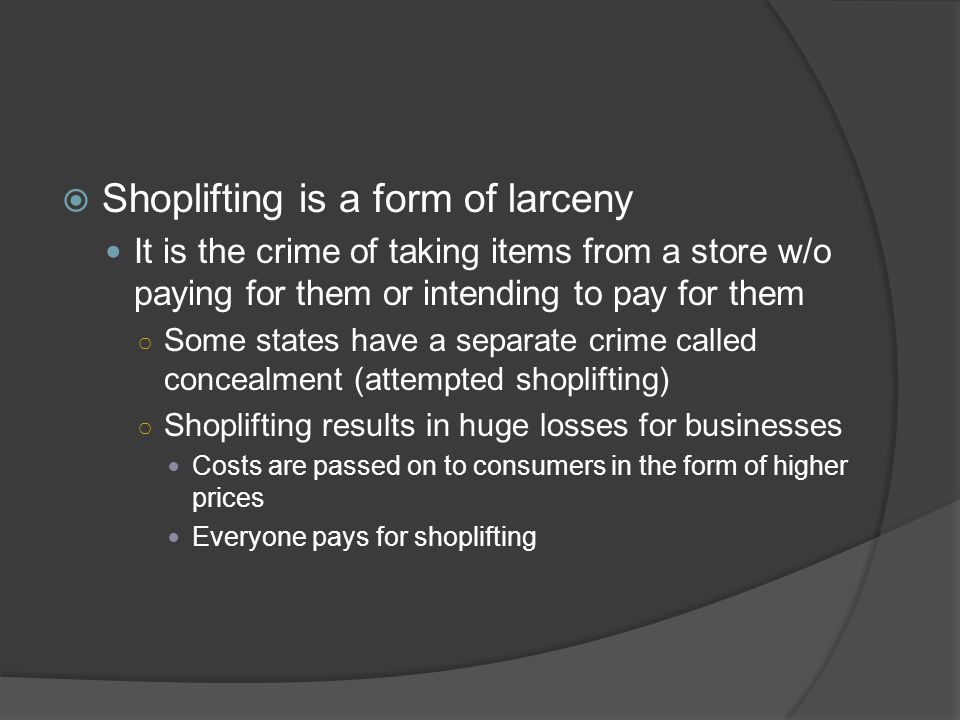 Shoplifting is a form of larceny