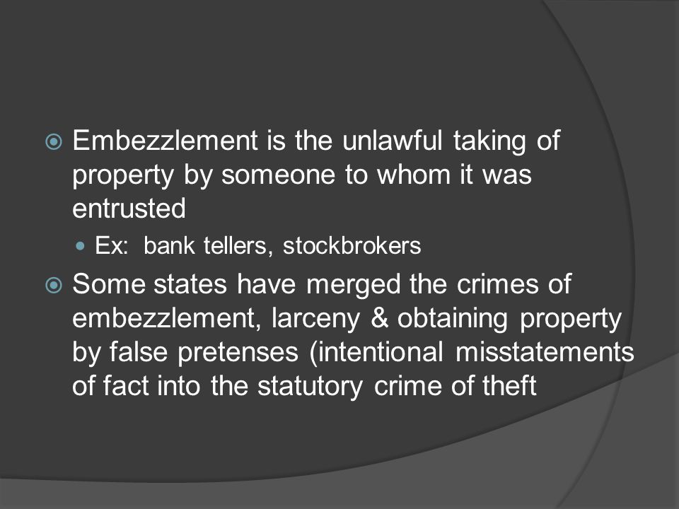 Embezzlement is the unlawful taking of property by someone to whom it was entrusted