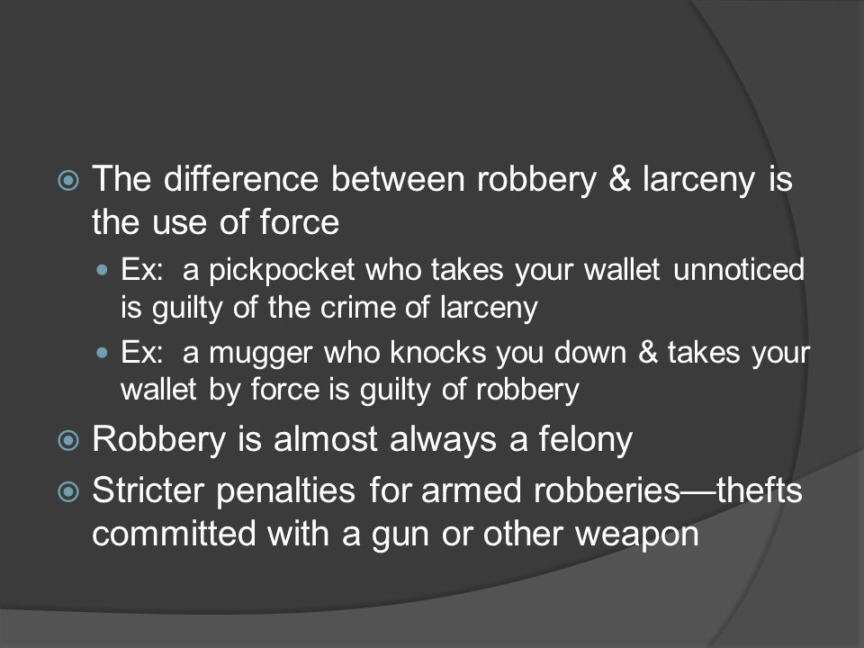 The difference between robbery & larceny is the use of force