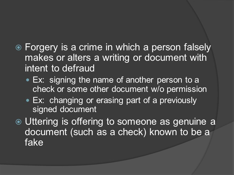 Forgery is a crime in which a person falsely makes or alters a writing or document with intent to defraud
