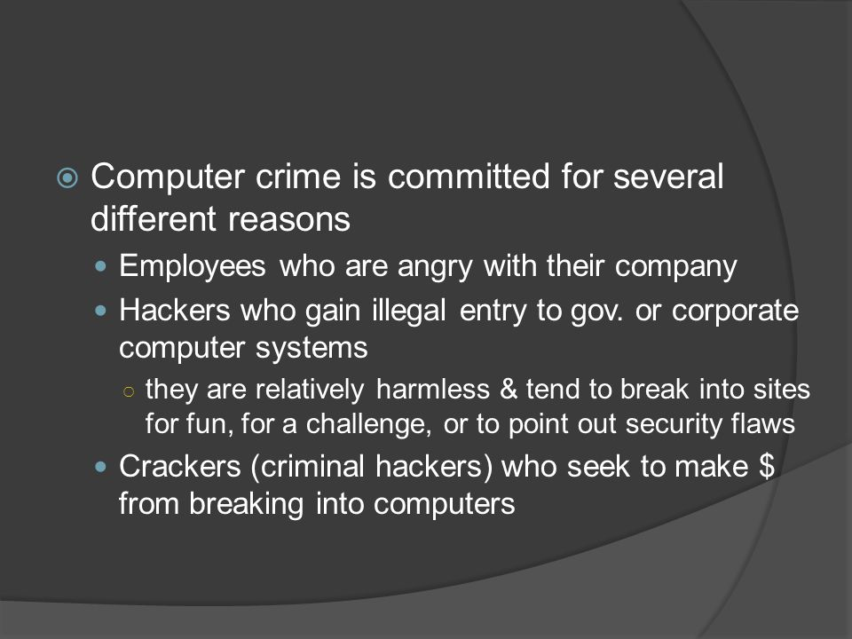 Computer crime is committed for several different reasons