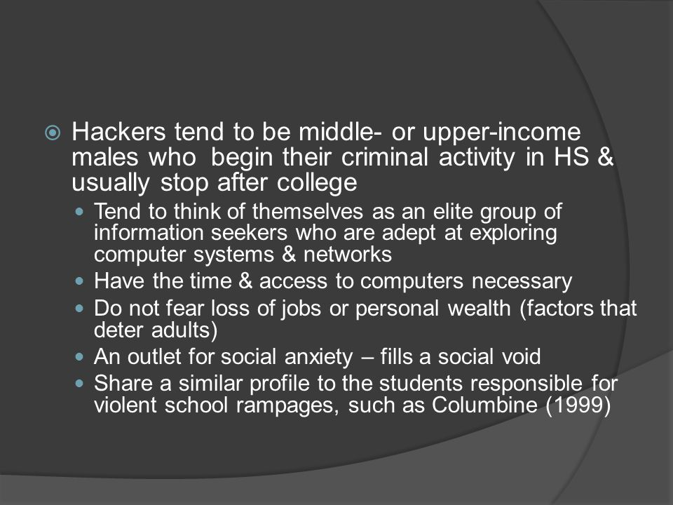 Hackers tend to be middle- or upper-income males who begin their criminal activity in HS & usually stop after college