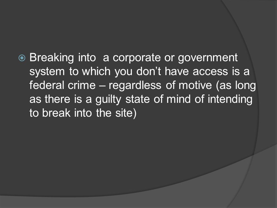 Breaking into a corporate or government system to which you don't have access is a federal crime – regardless of motive (as long as there is a guilty state of mind of intending to break into the site)