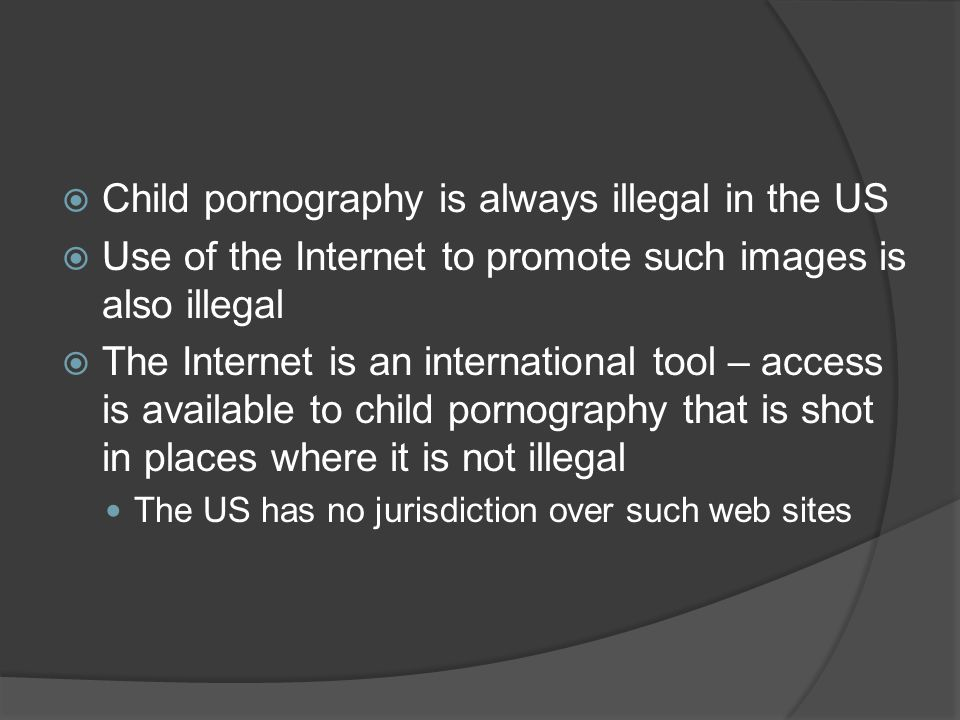 Child pornography is always illegal in the US
