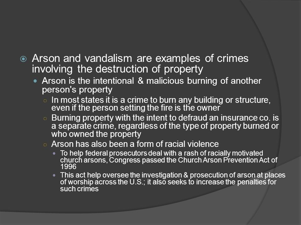 Arson and vandalism are examples of crimes involving the destruction of property