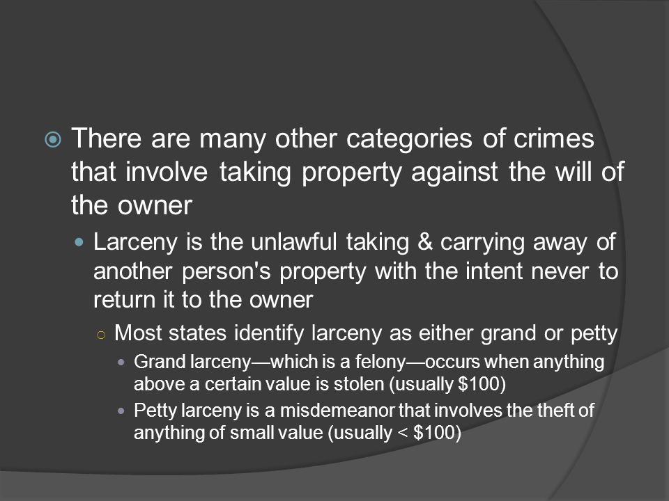 There are many other categories of crimes that involve taking property against the will of the owner