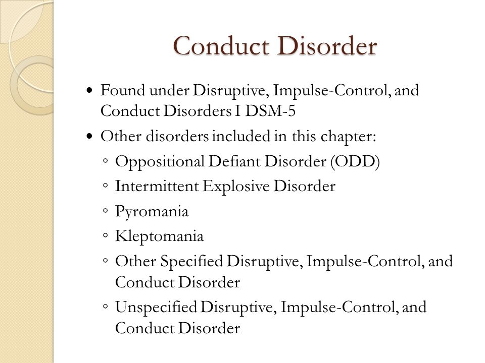 Conduct Disorder Found under Disruptive, Impulse-Control, and Conduct Disorders I DSM-5. Other disorders included in this chapter: