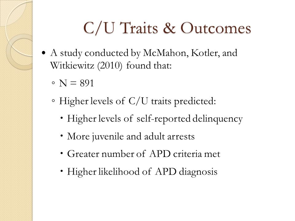 C/U Traits & Outcomes A study conducted by McMahon, Kotler, and Witkiewitz (2010) found that: N = 891.