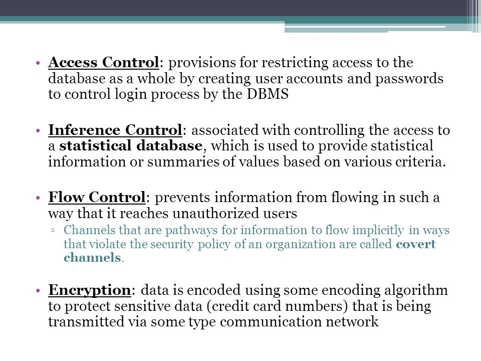 Access Control: provisions for restricting access to the database as a whole by creating user accounts and passwords to control login process by the DBMS