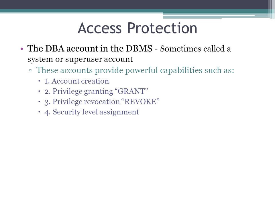 Access Protection The DBA account in the DBMS - Sometimes called a system or superuser account.