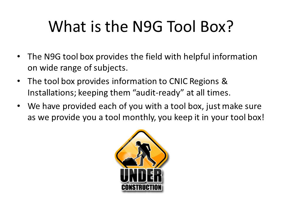 What is the N9G Tool Box The N9G tool box provides the field with helpful information on wide range of subjects.
