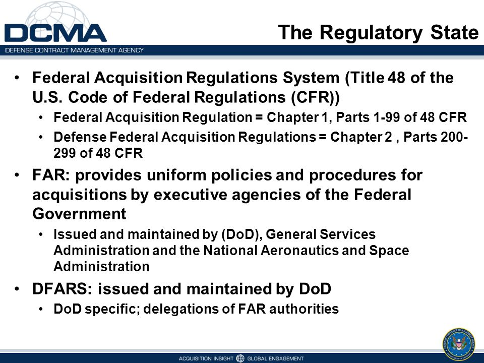 The Regulatory State Federal Acquisition Regulations System (Title 48 of the U.S. Code of Federal Regulations (CFR))