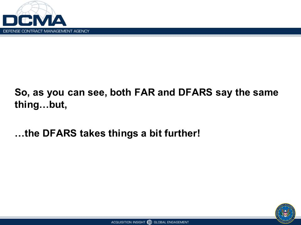 So, as you can see, both FAR and DFARS say the same thing…but,