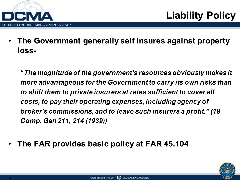 Liability Policy The Government generally self insures against property loss-