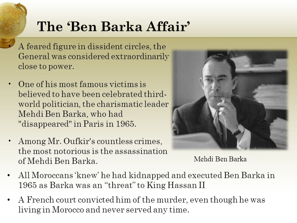 The 'Ben Barka Affair' A feared figure in dissident circles, the General was considered extraordinarily close to power.
