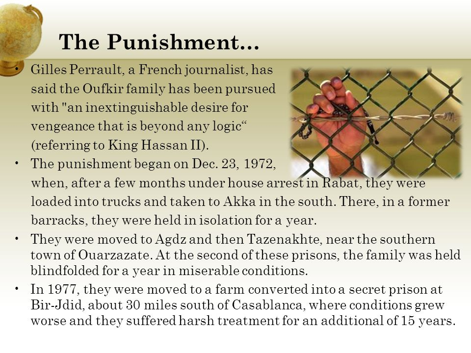The Punishment… Gilles Perrault, a French journalist, has. said the Oufkir family has been pursued.