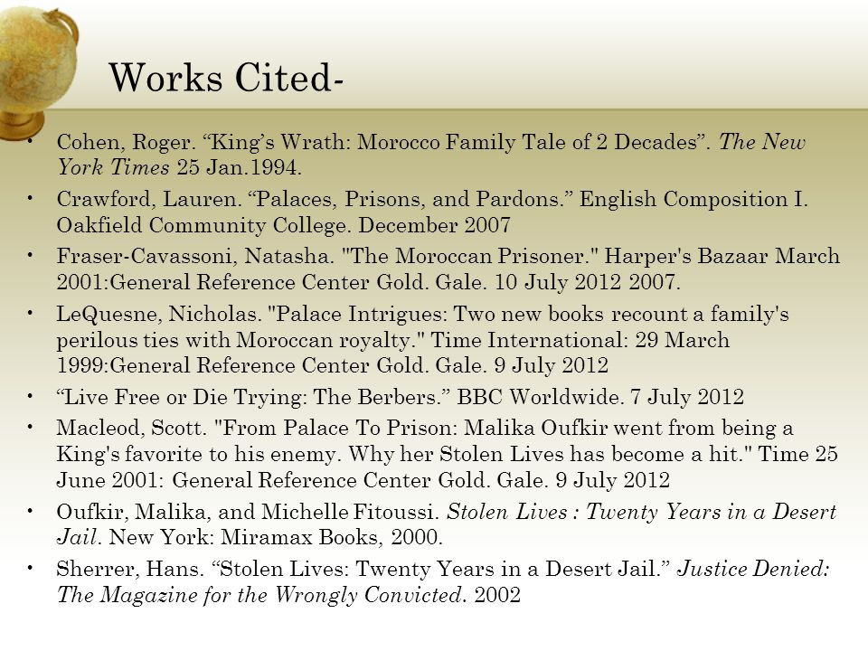 Works Cited- Cohen, Roger. King's Wrath: Morocco Family Tale of 2 Decades . The New York Times 25 Jan.1994.
