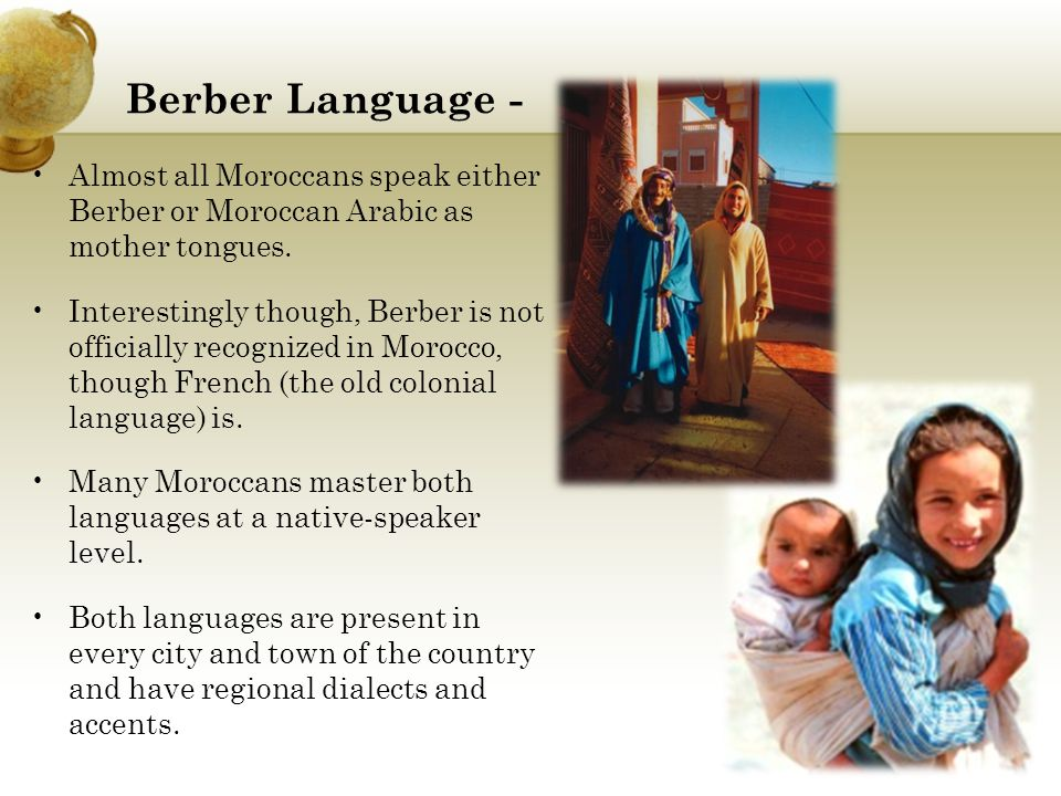 Berber Language - Almost all Moroccans speak either Berber or Moroccan Arabic as mother tongues.