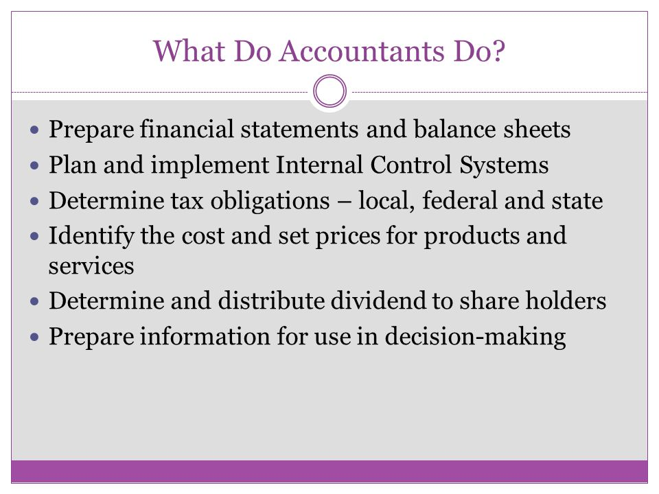 What Do Accountants Do Prepare financial statements and balance sheets. Plan and implement Internal Control Systems.