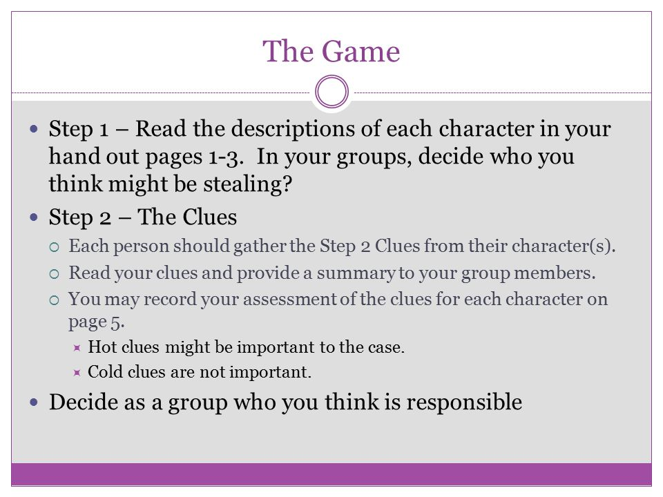 The Game Step 1 – Read the descriptions of each character in your hand out pages 1-3. In your groups, decide who you think might be stealing