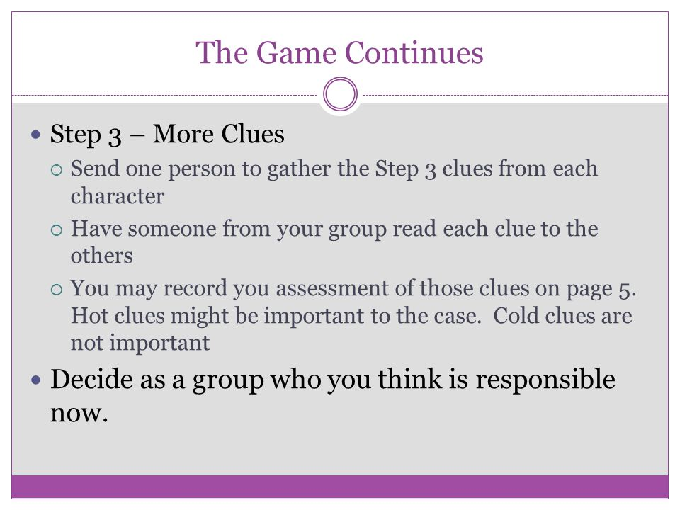 The Game Continues Decide as a group who you think is responsible now.