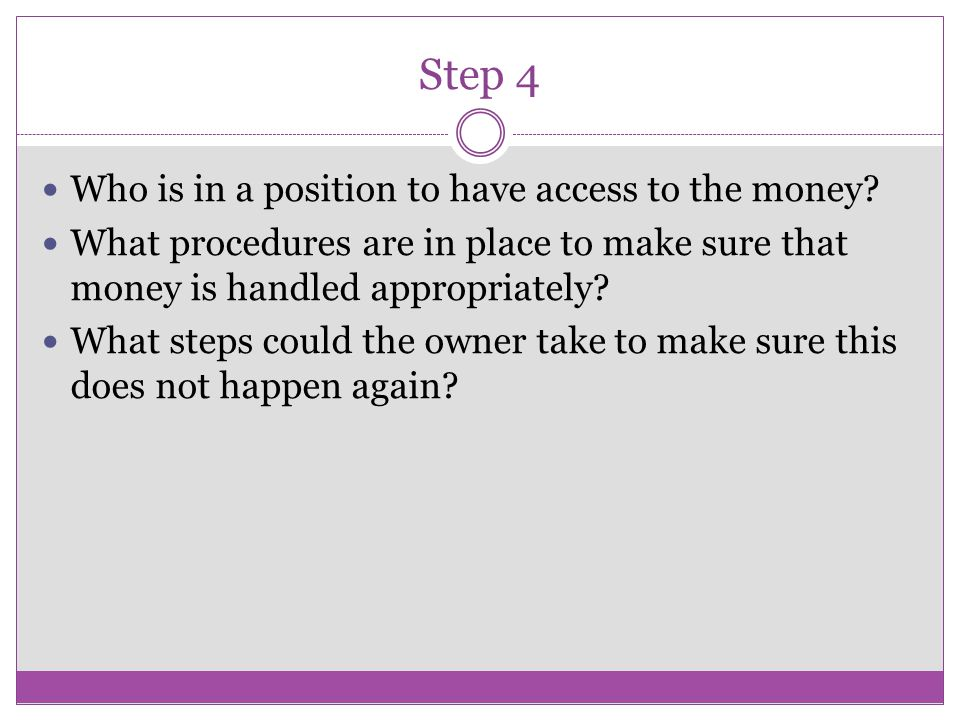 Step 4 Who is in a position to have access to the money