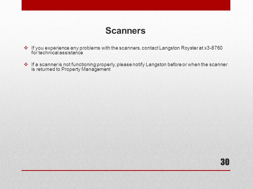 Scanners If you experience any problems with the scanners, contact Langston Royster at x3-8760 for technical assistance.