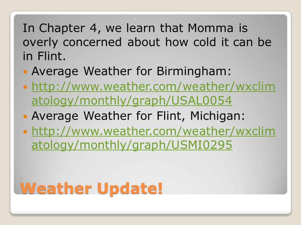In Chapter 4, we learn that Momma is overly concerned about how cold it can be in Flint.