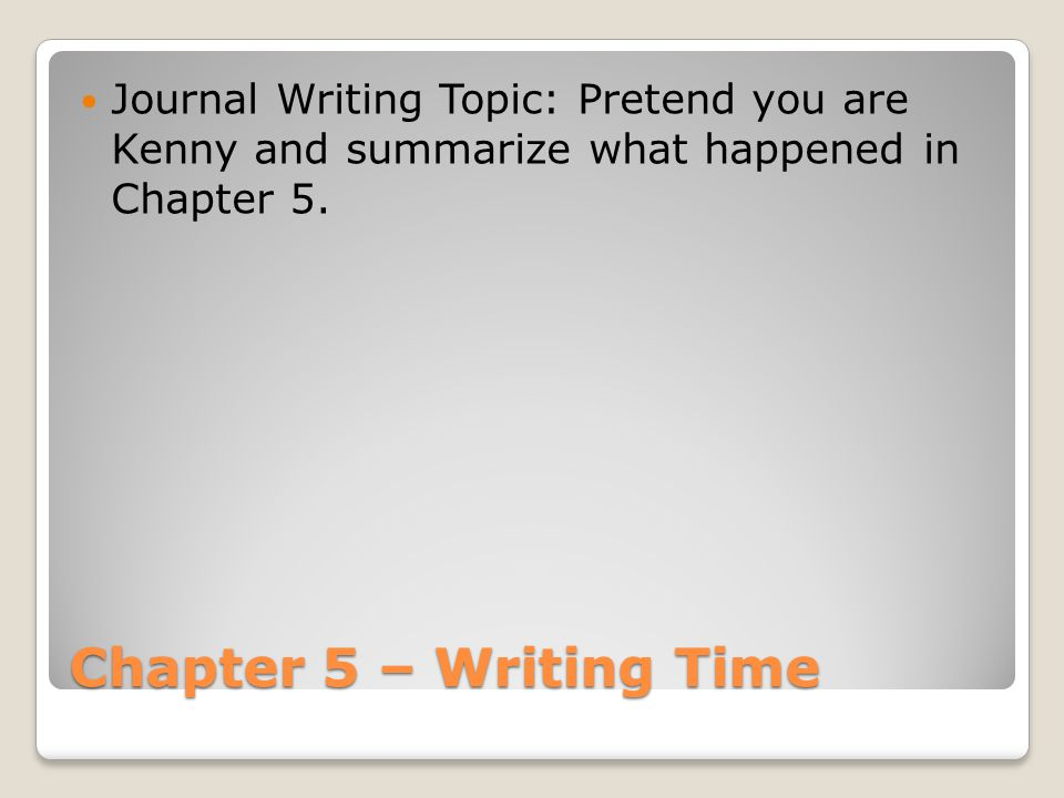 Journal Writing Topic: Pretend you are Kenny and summarize what happened in Chapter 5.