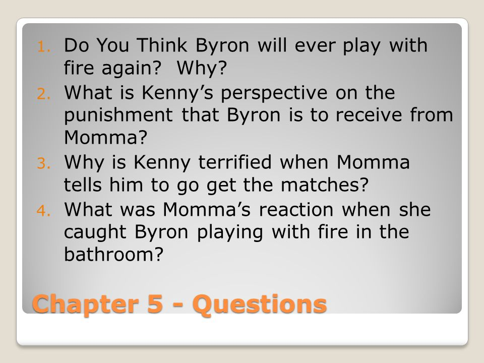 Do You Think Byron will ever play with fire again Why