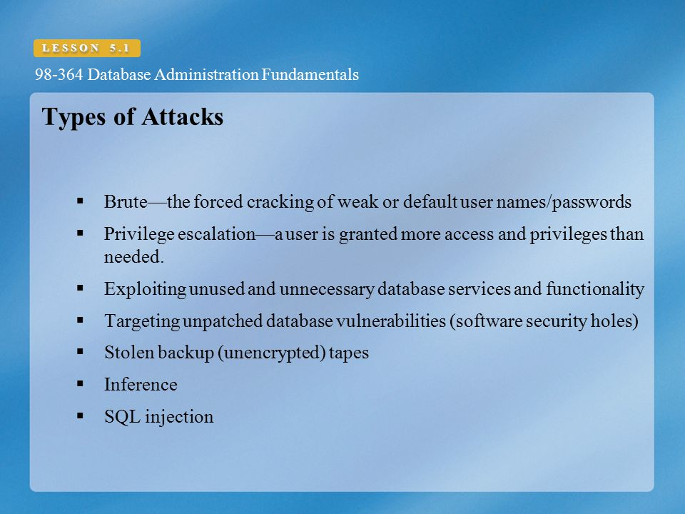 Types of Attacks Brute—the forced cracking of weak or default user names/passwords