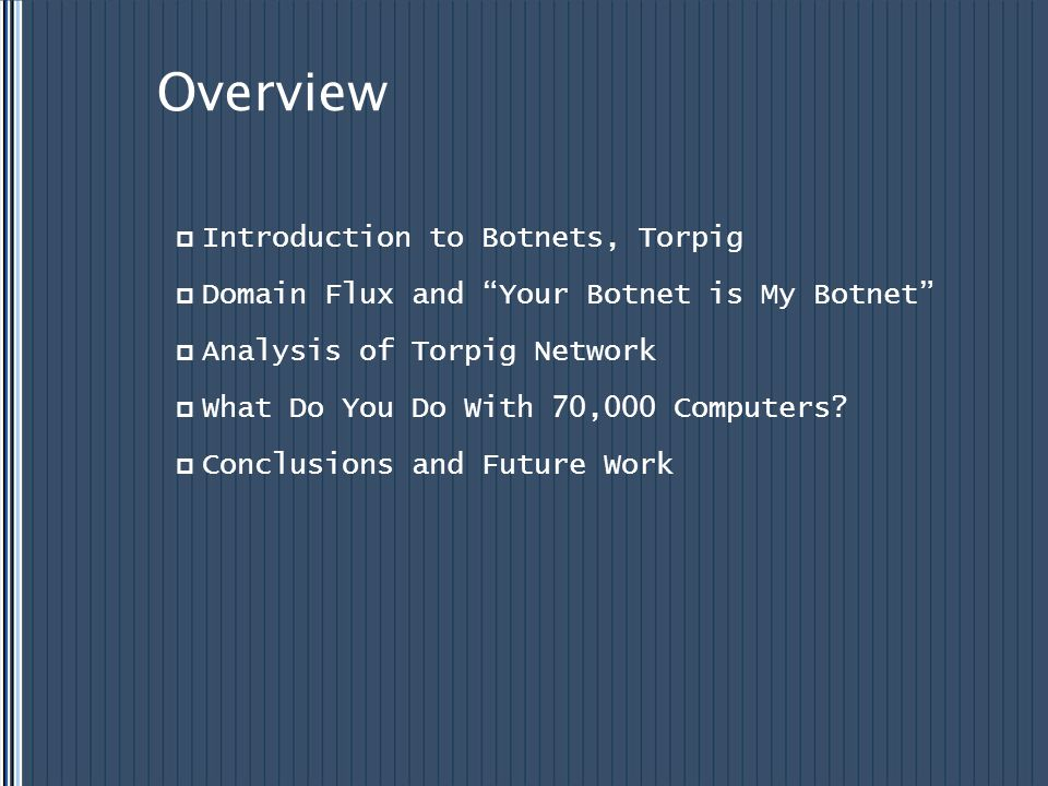 Overview Introduction to Botnets, Torpig