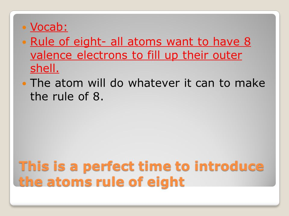 This is a perfect time to introduce the atoms rule of eight