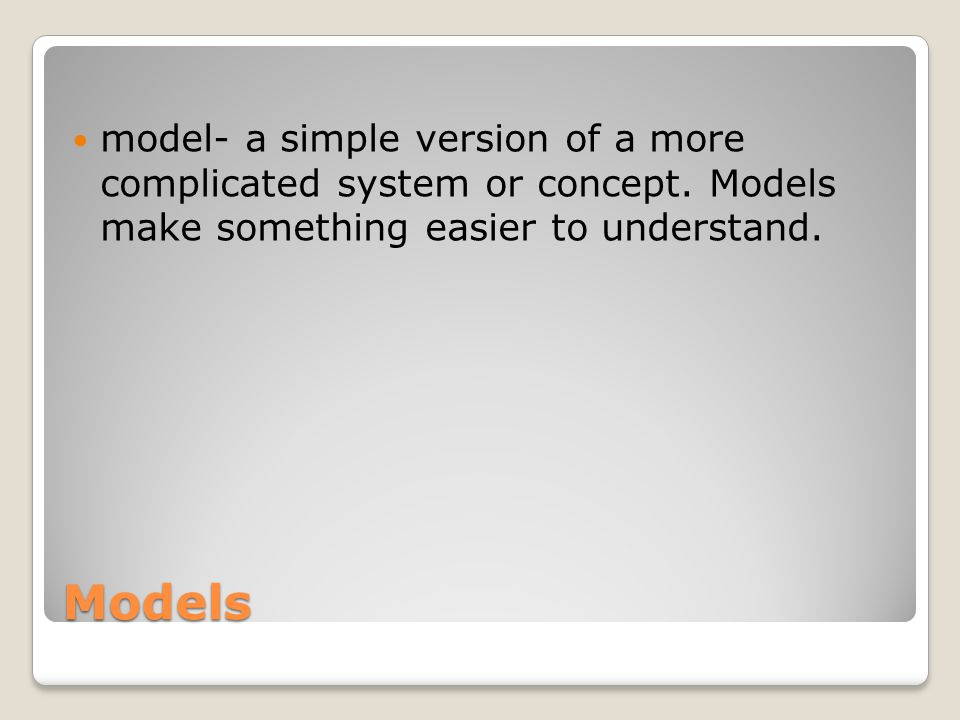 model- a simple version of a more complicated system or concept