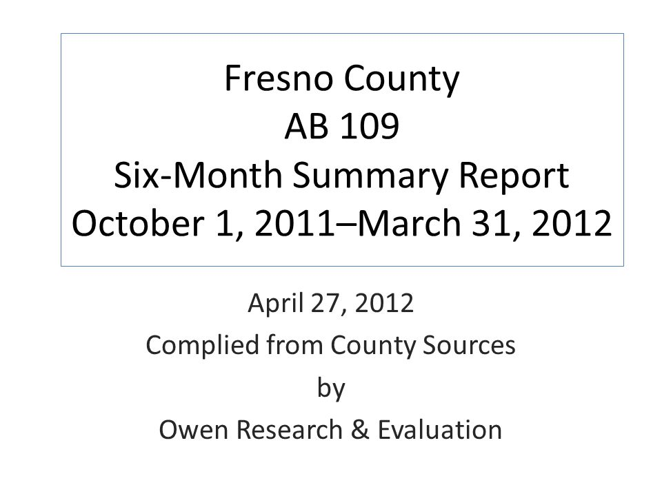 Fresno County AB 109 Six-Month Summary Report October 1, 2011–March 31, 2012